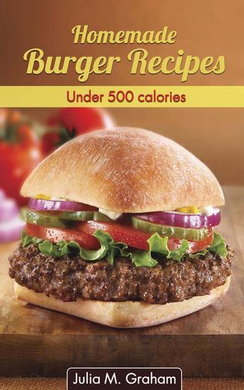 Homemade Burger Recipes : Under 500 Calories - cover