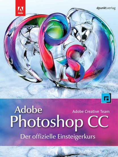 Adobe Photoshop CC - der offizielle Einsteigerkurs - Mit Übungsprojekten für alle Lektionen - cover