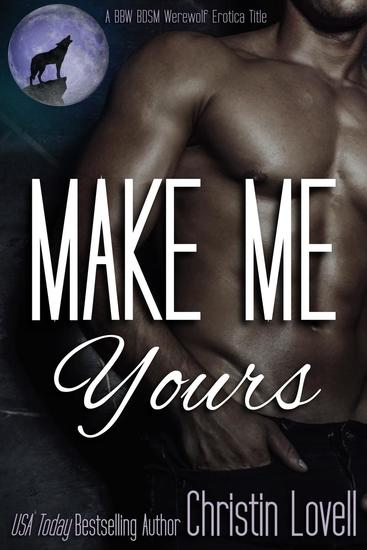 Make Me Yours: A BBW BDSM Werewolf Erotica Title - Make Me Series #1 - cover