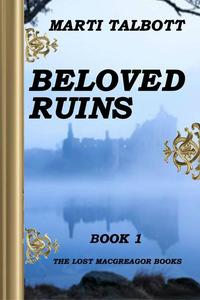Beloved Ruins Book 1 - The Lost MacGreagor Books #1