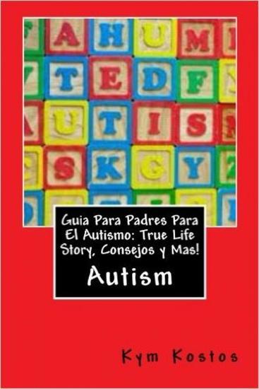 Guia Para Padres Para El Autismo: True Life Story Consejos y Mas! - cover