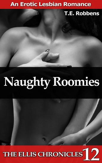 Naughty Roomies: An Erotic Lesbian Romance - The Ellis Chronicles #12 - cover