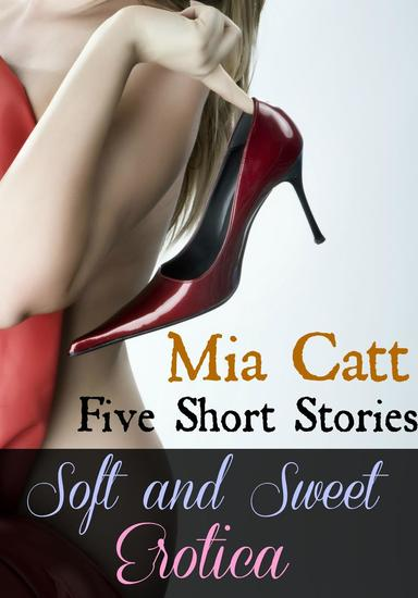 Soft and Sweet Erotica: Five Short Stories - cover