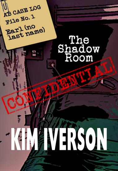 The Shadow Room - AB Case Log - File No 1 - Earl (no last name) - The Shadow Room Files - A collection of short horror stories #1 - cover