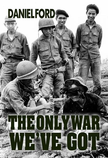 The Only War We've Got: Early Days in South Vietnam - cover