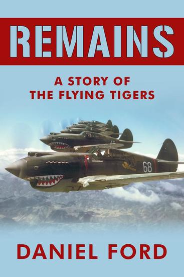 Remains: A Story of the Flying Tigers Who Won Immortality Defending Burma and China from Japanese Invasion - cover