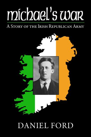 Michael's War: A Story of the Irish Republican Army 1916-1923 - cover