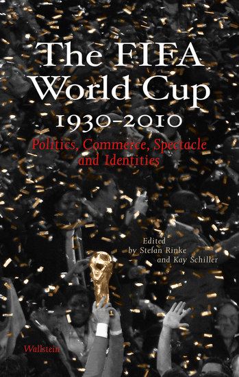 The FIFA World Cup 1930 - 2010 - Politics Commerce Spectacle and Identities - cover