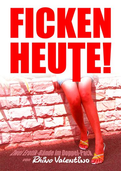 Ficken heute! - Zwei Erotik-Bände im Doppel-Pack - cover