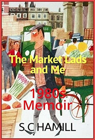 The Market Lads And Me A Memoir - cover
