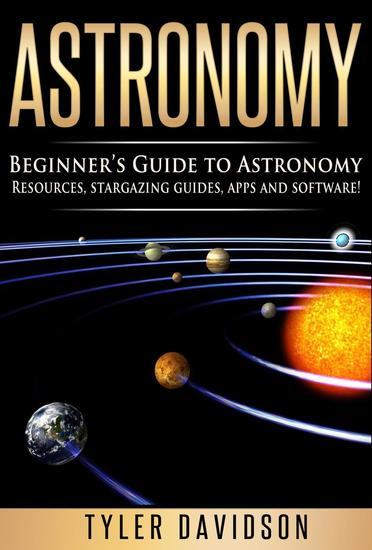 Astronomy: Beginner's Guide to Astronomy: Resources Stargazing Guides Apps and Software! - Beginner's Guide to Astronomy #2 - cover