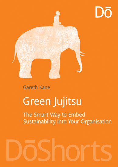 Green Jujitsu - The Smart Way to Embed Sustainability into Your Organization - cover