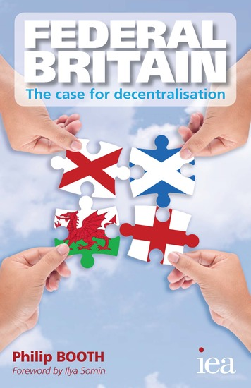 Federal Britain: The Case for Decentralisation - The Case for Decentralisation - cover