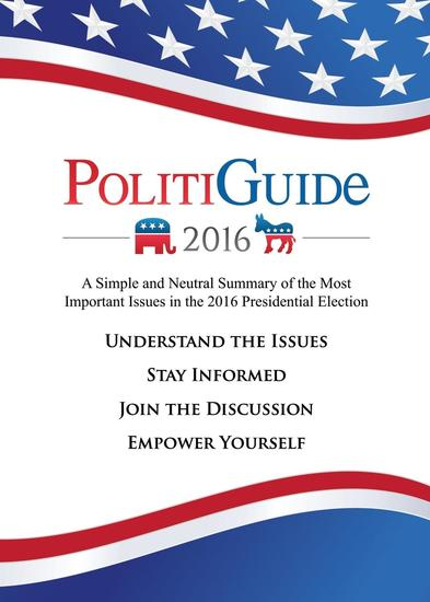 PolitiGuide 2016 - A Simple and Neutral Summary of the Most Important Issues in the 2016 Presidential Election - cover