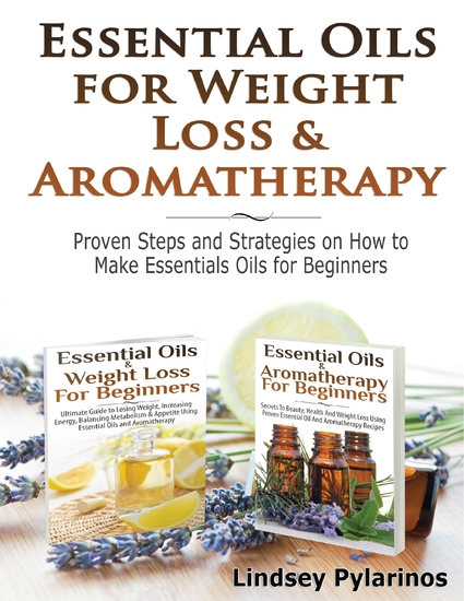 Essential Oils & Weight Loss for Beginners & Essential Oils & Aromatherapy for Beginners - cover