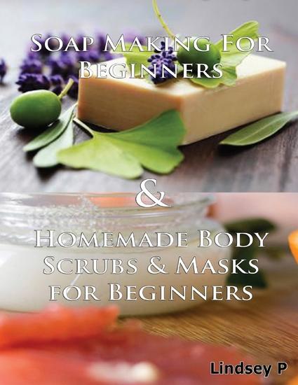 Soap Making for Beginners & Homemade Body Scrubs & Masks for Beginners - cover