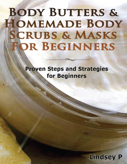 Body Butters for Beginners & Homemade Body Scrubs & Masks for Beginners - cover