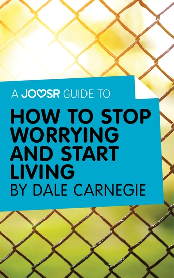 A Joosr Guide to… How to Stop Worrying and Start Living by Dale Carnegie - cover