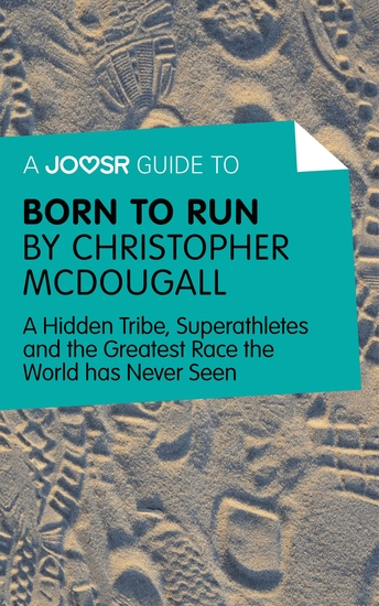 A Joosr Guide to Born to Run by Christopher McDougall - A Hidden Tribe Superathletes and the Greatest Race the World has Never Seen - cover