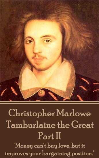 """Tamburlaine the Great - Part II - """"Money can't buy love but it improves your bargaining position"""" - cover"""