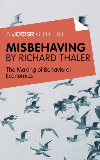 A Joosr Guide to Misbehaving by Richard Thaler - The Making of Behavioral Economics - cover