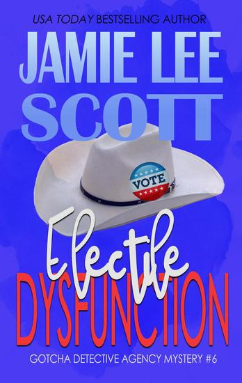 Electile Dysfunction - Gotcha Detective Agency Mystery #6 - cover