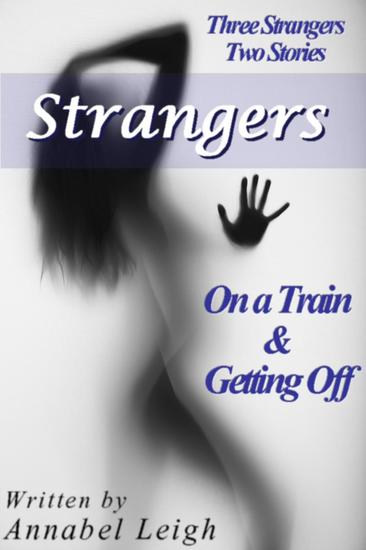 On a Train & Getting Off (Two Stories; Three Strangers) - Strangers - cover