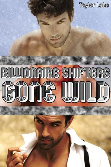 Billionaire Shifters Gone Wild - Shifter Romance Collections #3 - cover