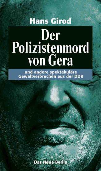 Der Polizistenmord von Gera - und andere spektakuläre Gewaltverbrechen aus der DDR - cover