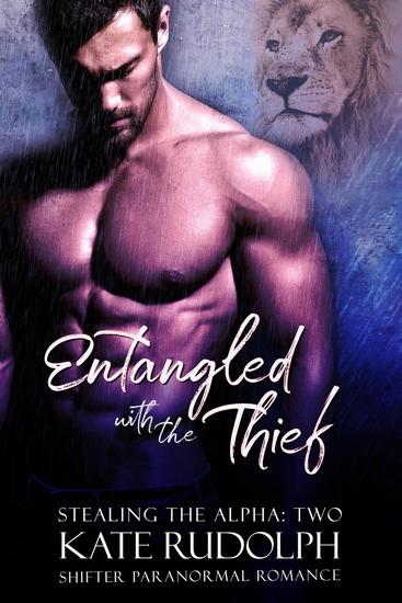 Entangled with the Thief: a Shifter Paranormal Romance - Stealing the Alpha #2 - cover