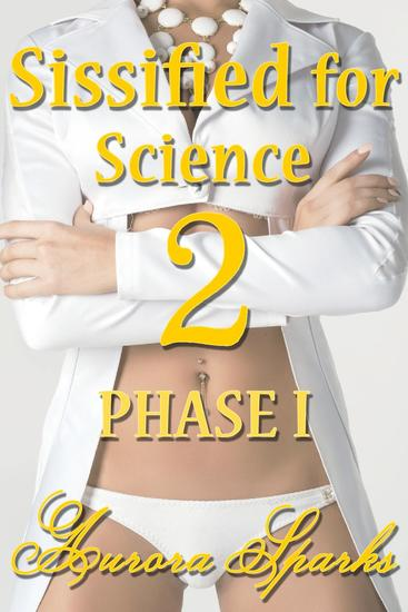 SIssified for Science 2: Phase I - Hypnotized Sissified Whipped & Humiliated #6 - cover