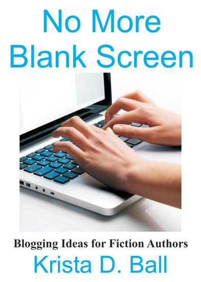 No More Blank Screen: Blogging Ideas for Fiction Authors - cover