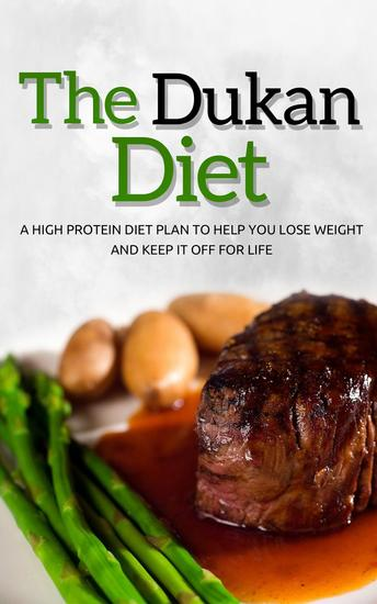 Dukan Diet: A High Protein Diet Plan To Help You Lose Weight And Keep It Off For Life - cover