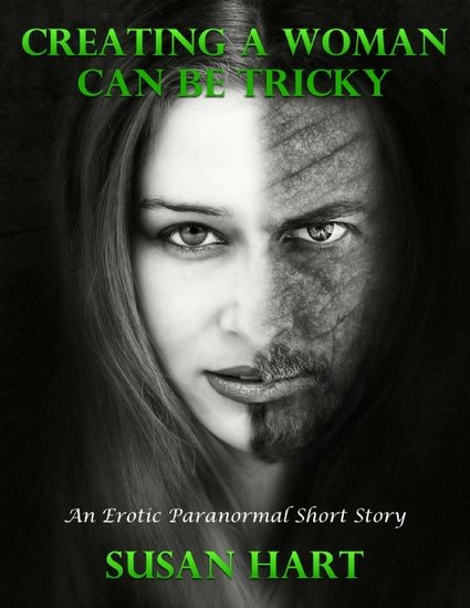Creating a Woman Can Be Tricky: An Erotic Paranormal Short Story - cover