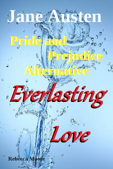 Everlasting Love: Pride and Prejudice Alternative Jane Austen - cover