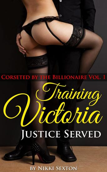Training Victoria – Justice Served - Corseted by the Billionaire #1 - cover