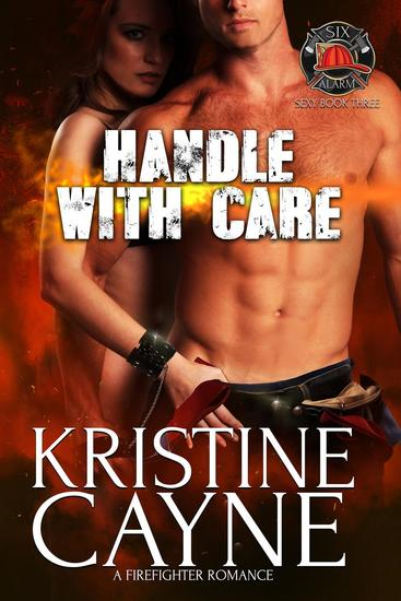 Handle with Care: A Firefighter Romance - Six-Alarm Sexy - cover