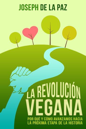 La revolución vegana: Por qué y cómo avanzamos hacia la próxima etapa de la historia - cover