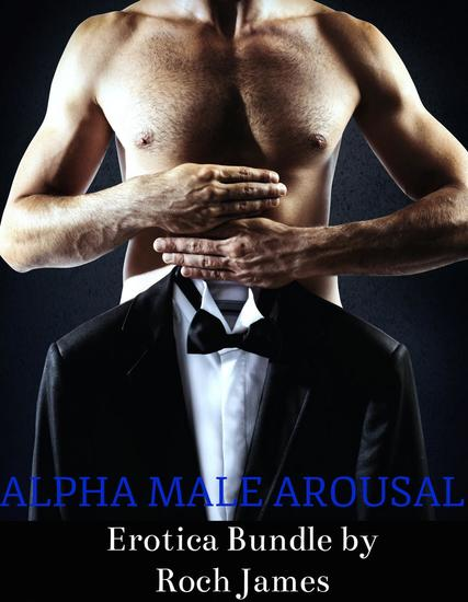 Alpha Male Arousal - A Gay Erotica Bundle - cover