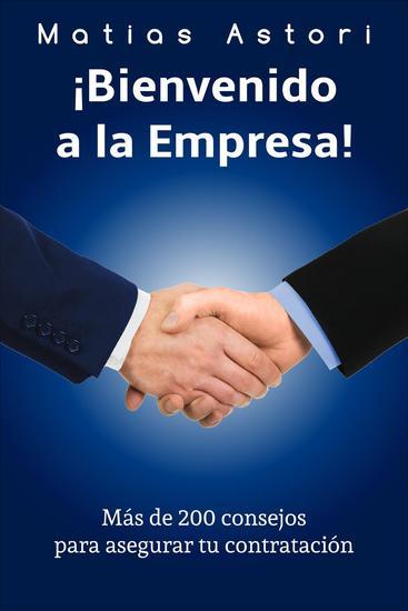 Bienvenido a la Empresa: Más de 200 consejos para asegurar tu contratación - cover