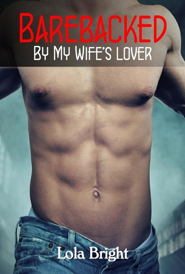 Barebacked by My Wife's Lover - Bisexual Cuckold Romance #4 - cover