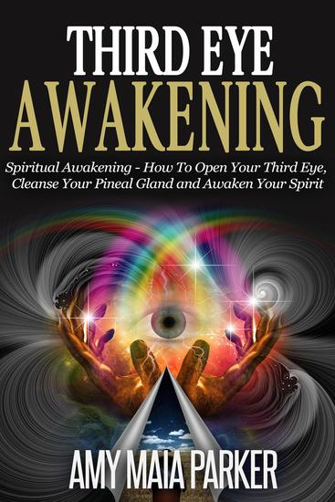 Third Eye Awakening: Spiritual Awaking - How To Open Your Third Eye Cleanse Your Pineal Gland And Awaken Your Spirit - cover