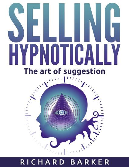 Selling Hypnotically The Art Of Suggestion - cover