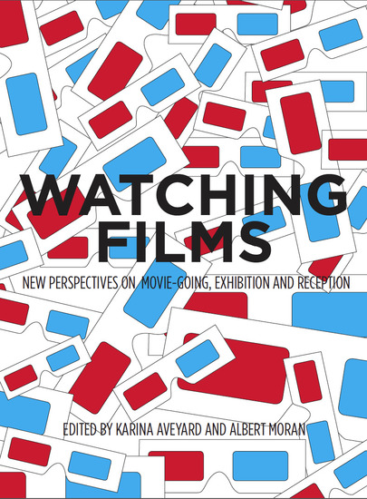 Watching Films - New Perspectives on Movie-Going Exhibition and Reception - cover