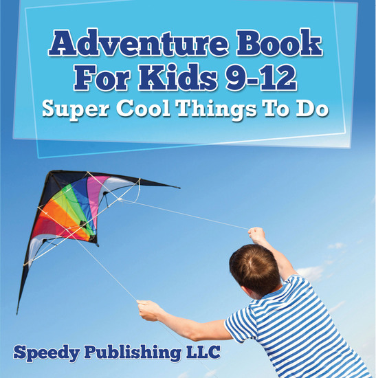 Adventure Book For Kids 9-12: Super Cool Things To Do - Fun for Kids of All Ages - cover