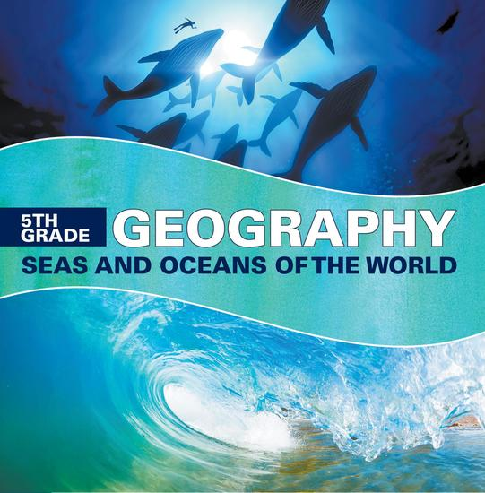 5th Grade Geography: Seas and Oceans of the World - Fifth Grade Books Marine Life and Oceanography for Kids - cover