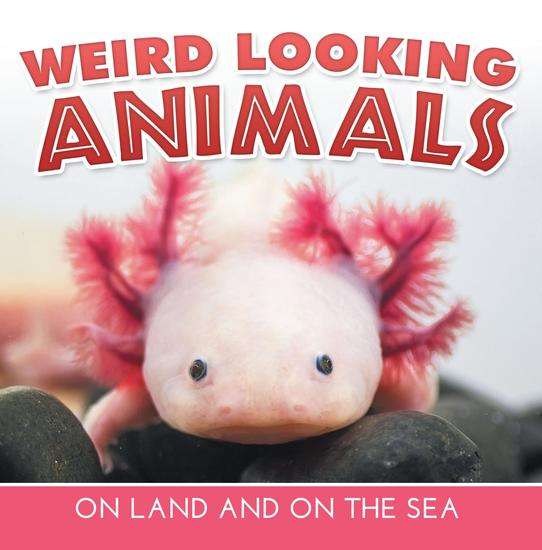 Weird Looking Animals On Land and On The Sea - Animal Encyclopedia for Kids - Wildlife - cover