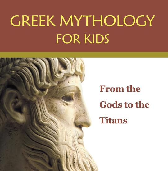 Greek Mythology for Kids: From the Gods to the Titans - Greek Mythology Books - cover
