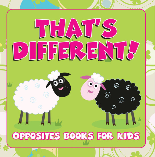 That's Different!: Opposites Books for Kids - Early Learning Books K-12 - cover