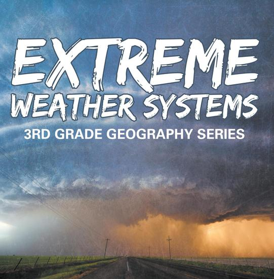Extreme Weather Systems : 3rd Grade Geography Series - Third Grade Books - Natural Disaster Books for Kids - cover